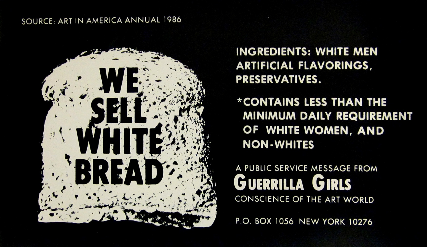 Guerrilla Girls (American, established 1985), We sell White Bread..., from the portfolio Guerrilla Girls Talk Back: The First Five Years, 1984–89. Offset lithograph. Milwaukee Art Museum, Purchase, with funds from Peggy Daum Judge Bequest M1993.302.17. Photo credit: Tina Schinabeck. © Guerrilla Girls.