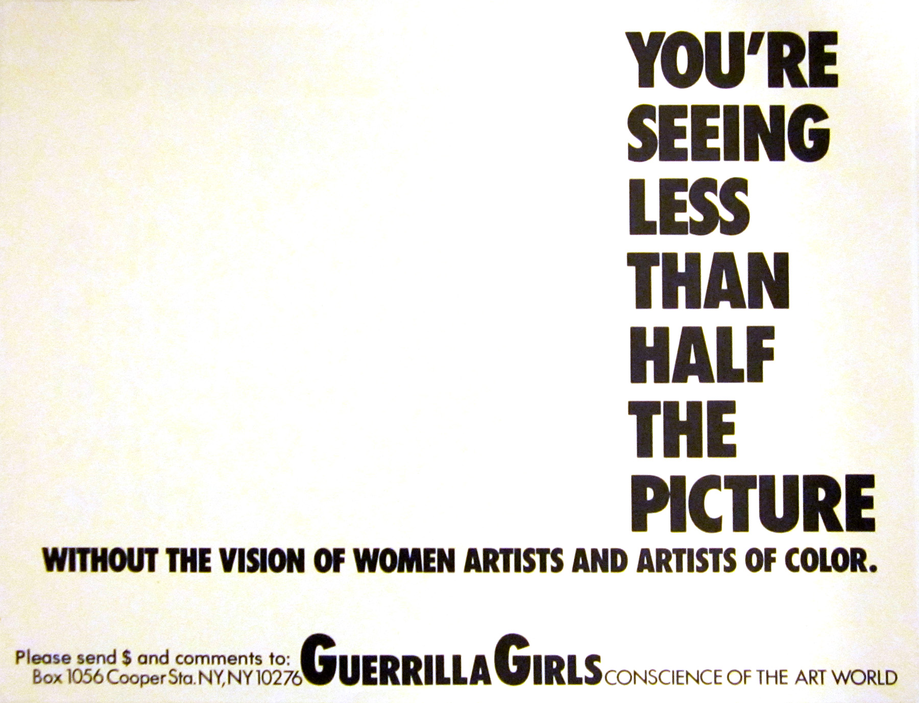 Guerrilla Girls (American, established 1985), You're seeing only 1/2 the picture without the vision..., from the portfolio Guerrilla Girls Talk Back: The First Five Years, 1984–89. Offset lithograph. Milwaukee Art Museum, Purchase, with funds from Peggy Daum Judge Bequest M1993.302.26. Photo credit: Tina Schinabeck. © Guerrilla Girls.